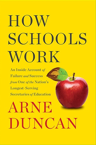'How Schools Work:  An Inside Account of Failure and Success from One of the Nation's Longest-Serving Secretaries of Education' by Arne Duncan