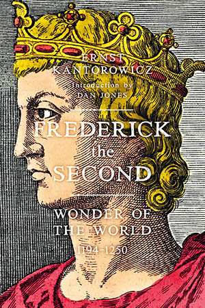 'Frederick the Second: Wonder of the World 1194-1250' by Ernst Kantorowicz