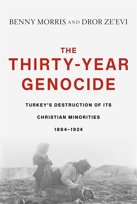 'The Thirty-Year Genocide: Turkey's Destruction of Its Christian Minorities, 1894–1924' Benny Morris and Dror Ze'evi